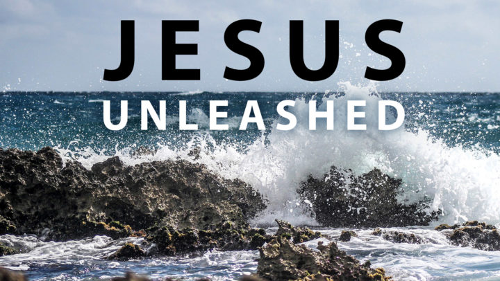 Sermon Series: Jesus Unleashed