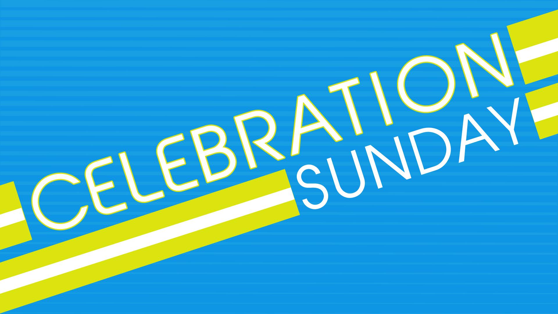 May 19 – Celebration Sunday