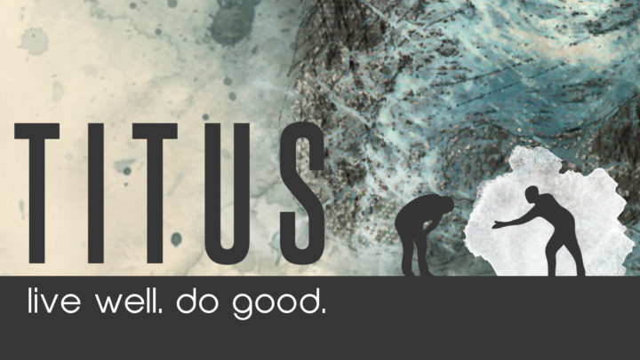Titus: Live Well, Do Good